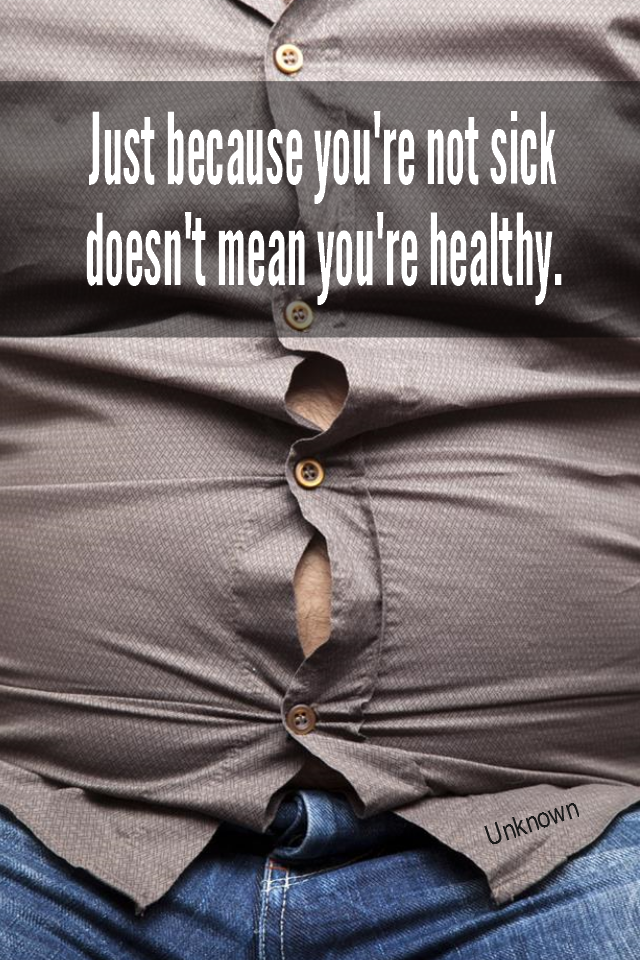 visual quote - image quotation for HEALTH - Just because you're not sick doesn't mean you're healthy. - Unknown