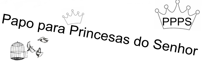 Papo de princesas do Senhor