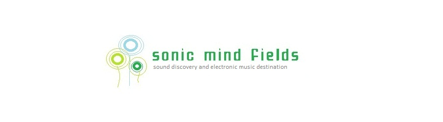 SONIC MIND FIELDS - Sound Discovery and Electronic Music Destination