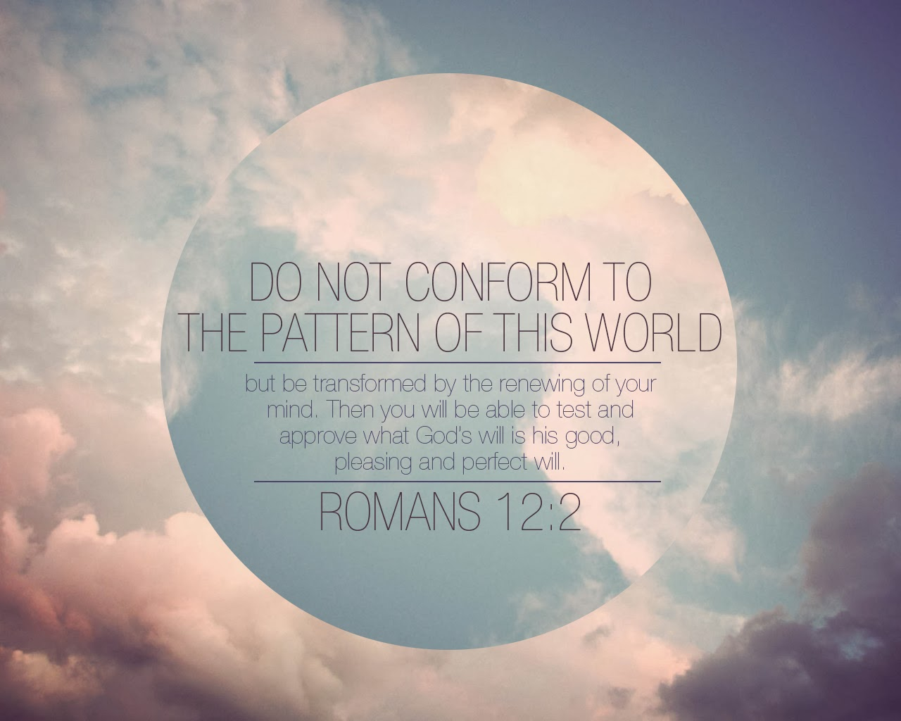 Do Not Conform To The Pattern Of This World Unique Ideas