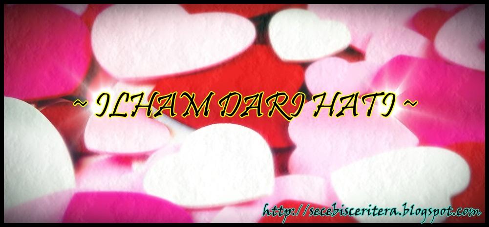 ~ Ilham Dari Hati ~ ©