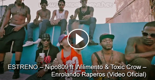 ESTRENO – Nipo809 ft Wilimento & Toxic Crow – Enrolando Raperos (Video Oficial)