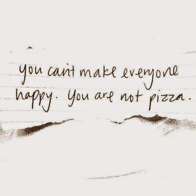 Staying Alive is Not Enough :You can't make everyone happy. You are not pizza.