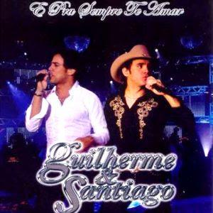 Guilherme e Santiago - � Pra Sempre Te Amar