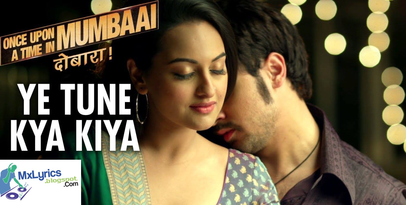 YE TUNE KYA KIYA LYRICS - Once Upon a Time In Mumbaai Dobara Song
