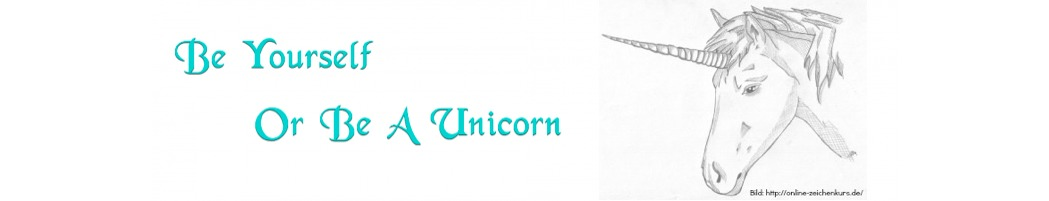 Be Yourself Or Be A Unicorn