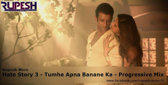 Hate Story 3 - Tumhe Apna Banane Ka - Progressive Mix By Rupesh More