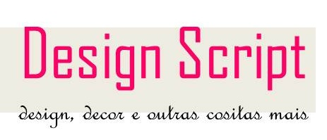 Design Script - design, decor e outras cositas mais...