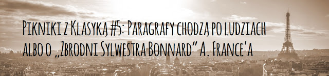 "Pikniki z Klasyką #5: Paragrafy chodzą po ludziach albo o ""Zbrodni Sylwestra Bonnard"" A. France'a"