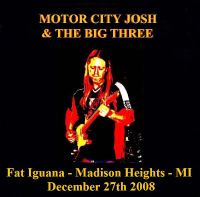 Motor City Josh & The Big Three - 2008-12-27 - Fat Iguana - Madison Heights, MI