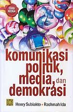 toko buku rahma: buku KOMUNIKASI POLITIK, MEDIA DAN DEMOKRASI,pengarang henry subiakto, penerbit kencana