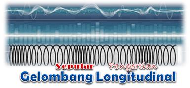 Seputar Pengertian Gelombang Longitudinal