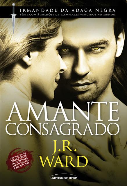 Esta tarde a Universo dos Livros revelou a Capa do Novo Livro da Irmandade  da Adaga Negra da J.R. Ward o título aqui no Brasil ficou como AMANTE  CONSAGRADO ... d75aa166597