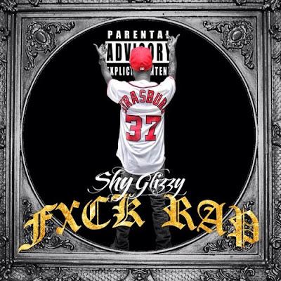 [Artwork] Shy Glizzy – Fxck Rap