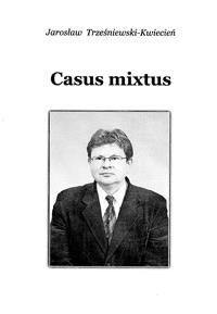 """Jarosław Trześniewski Kwiecień - """"Casus mixtus"""""""