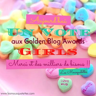 Un vote par jour pour les Golden Blog Awards !! Un simple click, je vote et hop !! Les Mousquetettes