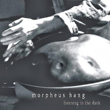 Morpheus Hang Listening In The Dark