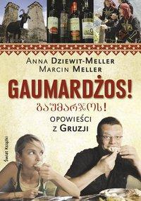 Anna Dziewit-Meller, Marcin Meller. Gaumardżos! Opowieści z Gruzji.