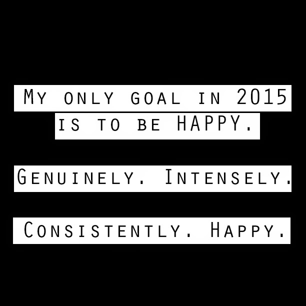 My only goal in 2015 is to be happy.
