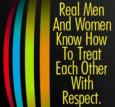Real Men Treat Women With Respect Quotes Pics With Words: Treat...