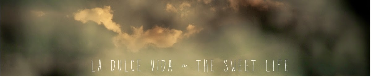 La Dulce Vida ~ The Sweet Life