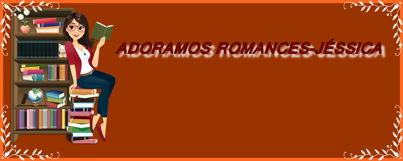ADORAMOS ROMANCES - JÉSSICA