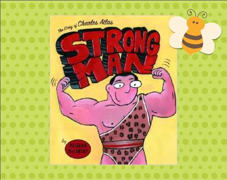 http://www.amazon.com/Strong-Man-Story-Charles-Atlas/dp/0375829407/ref=sr_1_4?s=books&ie=UTF8&qid=1397695817&sr=1-4&keywords=strong+man