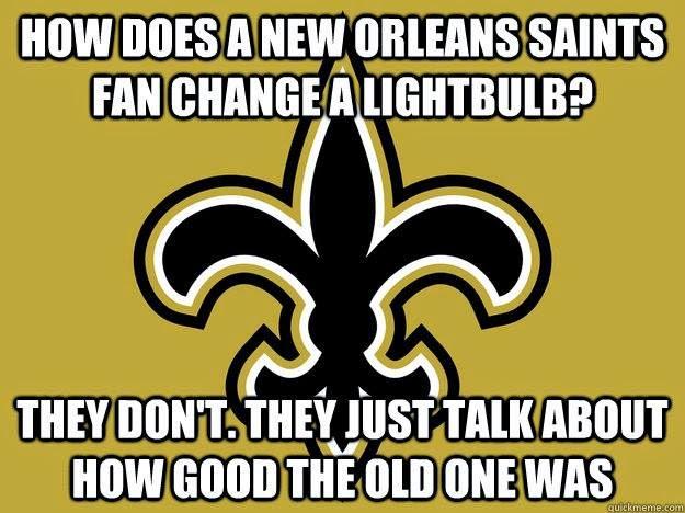 New+Orleans+Saints+2013 14+Fantasy+Football+Breakdown 22 meme internet how does a new orleans saints fan change a