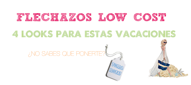 FLECHAZOS LOW COST: 4 OUTFITS PARA ESTAS VACACIONES