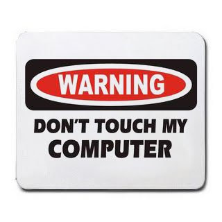 Don't touch my computer