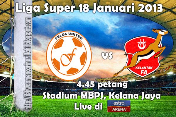 Keputusan Felda United vs Kelantan 18 Januari 2013 - Liga Super 2013