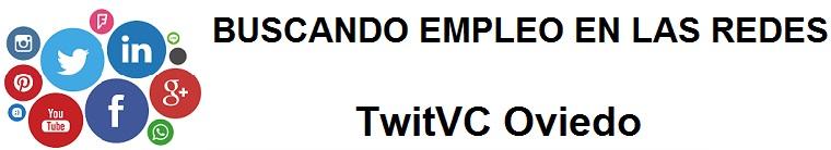 TwitVC Oviedo. Ofertas de empleo, Facebook, LinkedIn, Twitter, Infojobs, bolsa de trabajo, cursos