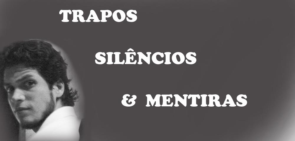 Trapos, Silêncios e Mentiras