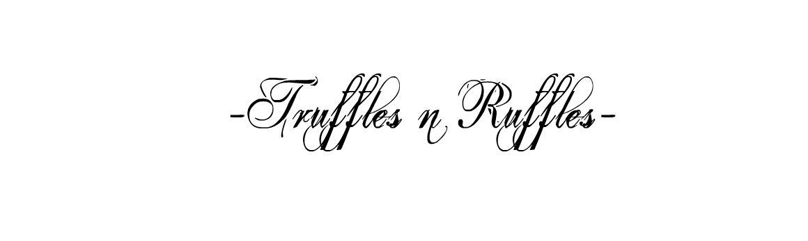 Truffles n Ruffles.
