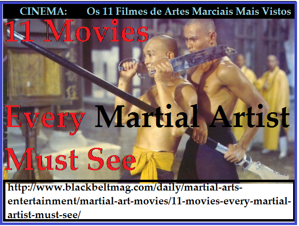 http://www.blackbeltmag.com/daily/martial-arts-entertainment/martial-art-movies/11-movies-every-martial-artist-must-see/