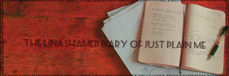 The Unashamed Diary of Just Plain Me