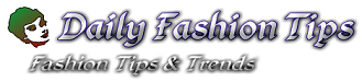 Daily Fashion Tips | Fashion Tips | Fashion Trends | Fashion News | Fashion Designers