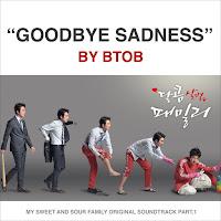 Download Lirik Lagu BTOB – Goodbye Sadness (OST. My Sweet and Sour Family part 1)