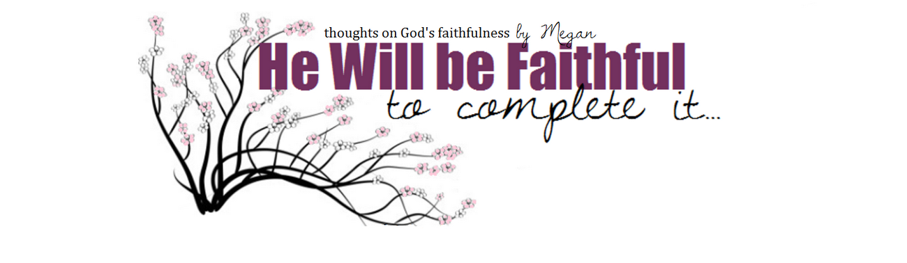 He Will be Faithful to Complete it...