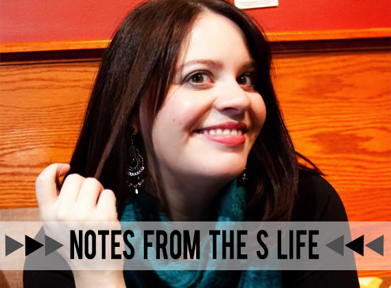 Notes From the S Life