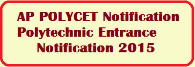 AP POLYCET Notification Polytechnic Entrance Notification 2015