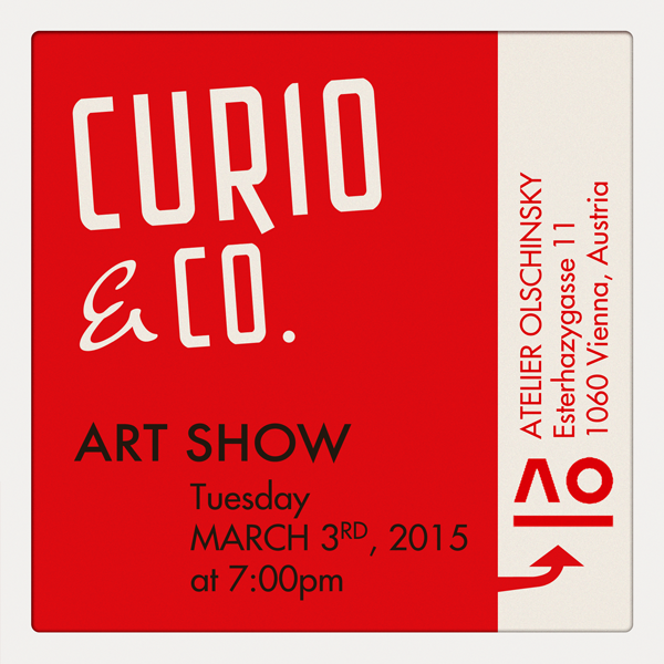 Curio & Co. Art Show at Atelier Olschinsky - Tuesday March 3rd, 2015 - Curio and Co. OG www.curioandco.com - http://artstore.olschinsky.at - Design and Illustrations by Cesare Asaro