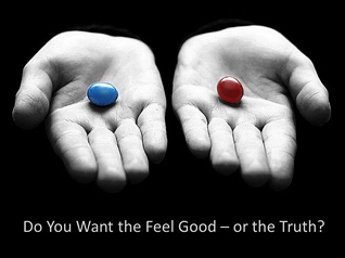 Do you want to feel good or the truth?