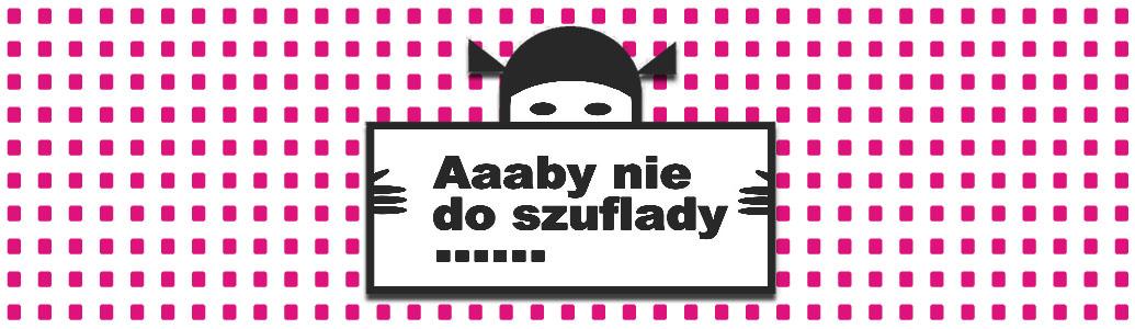 Aaaby nie do szuflady