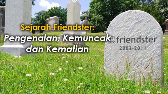 Sejarah Friendster: Pengenalan, Kemuncak dan Kematian