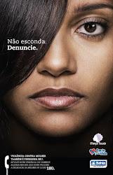 Violência Contra  Mulher Também è problema Seu! Não Esconda Denúncie: Disque 180.