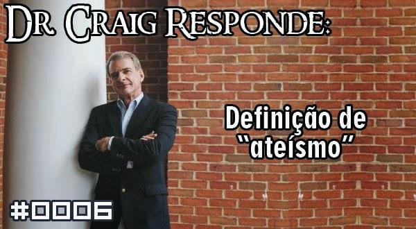 """Dr. Craig Responde: Definição de """"ateísmo"""""""