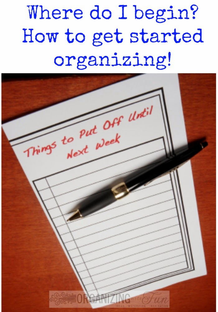 Where do I begin? How to get started organizing, advice by a professional organizer :: OrganizingMadeFun.com