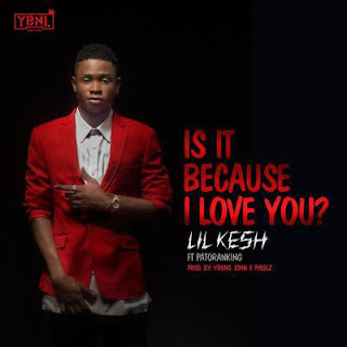 Lil Kesh – Is It Because I Love You ft. Patoranking (Prod. By Young John & Pheelz)