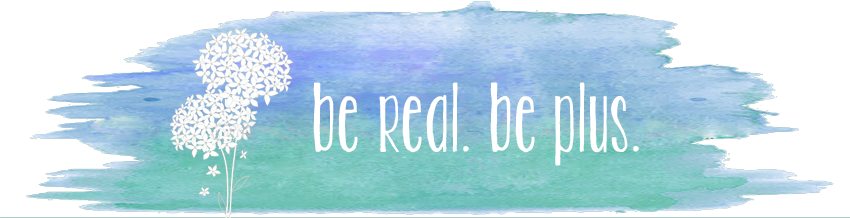 be real. be plus. - Plus Size Fashion Blog - deutsch und english